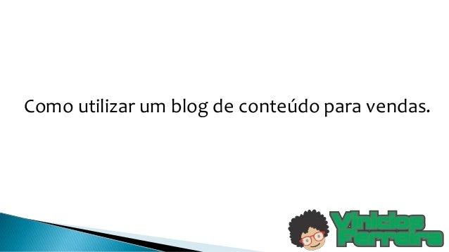 Como utilizar um blog de conteúdo para vendas.