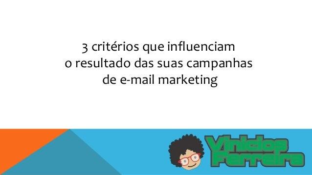 3 critérios que influenciam o resultado das suas campanhas de e-mail marketing