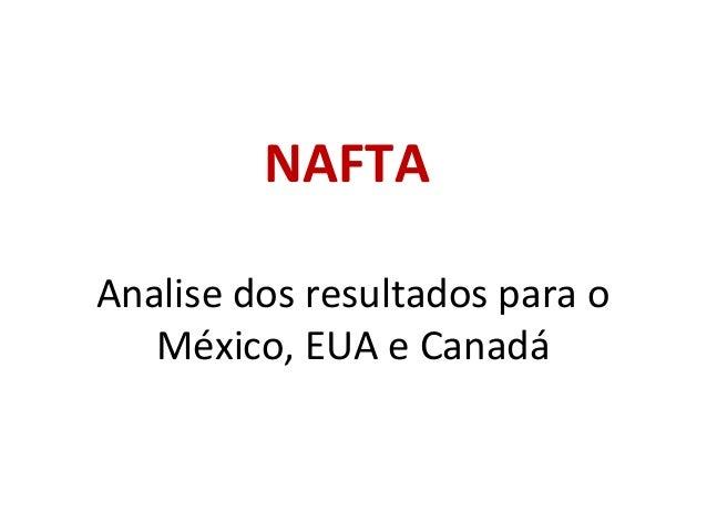 NAFTA Analise dos resultados para o México, EUA e Canadá