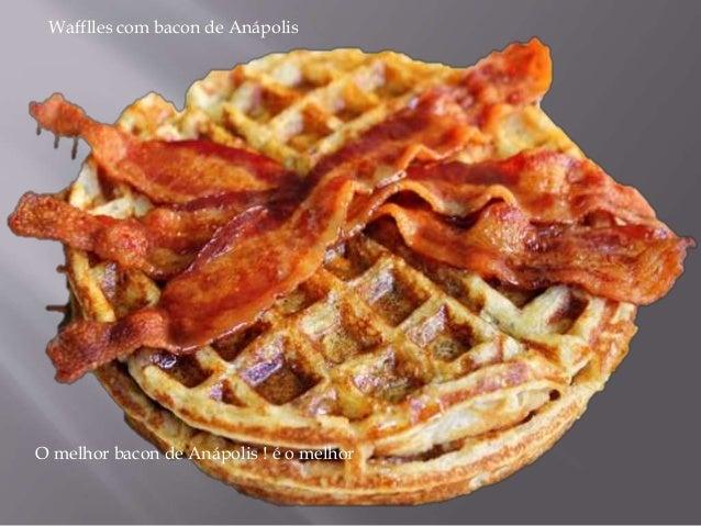 Wafflles com bacon de Anápolis O melhor bacon de Anápolis ! é o melhor