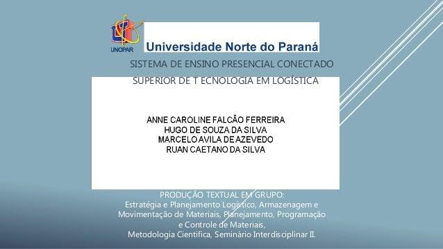 SISTEMA DE ENSINO PRESENCIAL CONECTADO SUPERIOR DE T ECNOLOGIA EM LOGÍSTICA PRODUÇÃO TEXTUAL EM GRUPO: Estratégia e Planej...
