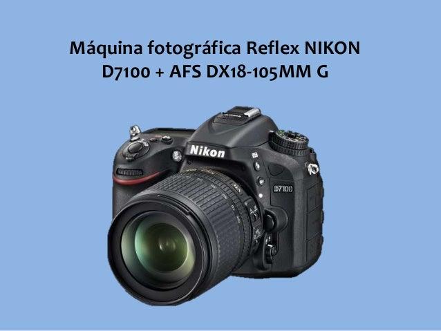 Máquina fotográfica Reflex NIKON D7100 + AFS DX18-105MM G