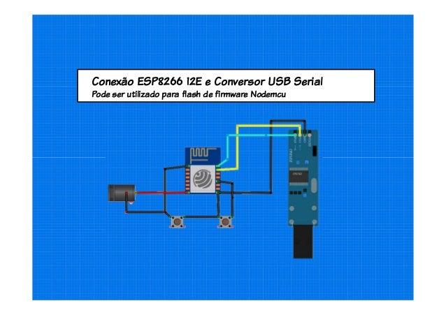 Conexão ESP8266 12E e Conversor USB Serial Pode ser utilizado para flash de firmware Nodemcu