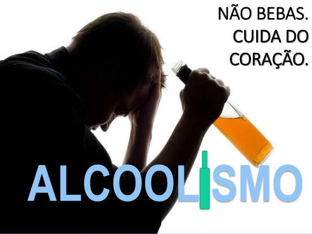 ALCOOL SMO NÃO BEBAS. CUIDA DO CORAÇÃO.