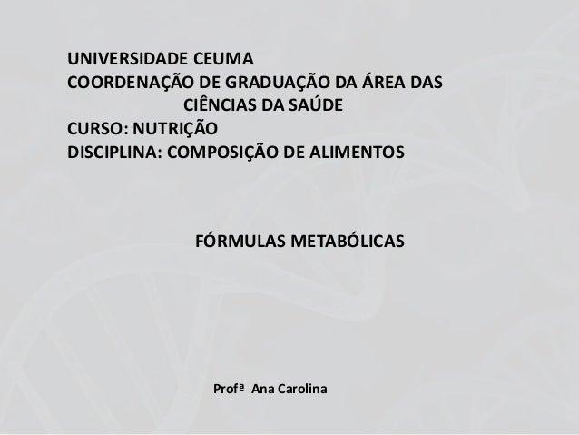UNIVERSIDADE CEUMA COORDENAÇÃO DE GRADUAÇÃO DA ÁREA DAS CIÊNCIAS DA SAÚDE CURSO: NUTRIÇÃO DISCIPLINA: COMPOSIÇÃO DE ALIMEN...