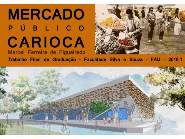 INTRODUÇÃO O projeto de um novo Mercado Público na cidade do Rio de Janeiro, vem para preencher o vazio deixado pela demol...