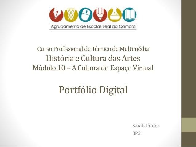 CursoProfissionaldeTécnicodeMultimédia Históriae Cultura das Artes Módulo10 –ACulturadoEspaçoVirtual Portfólio Digital Sar...