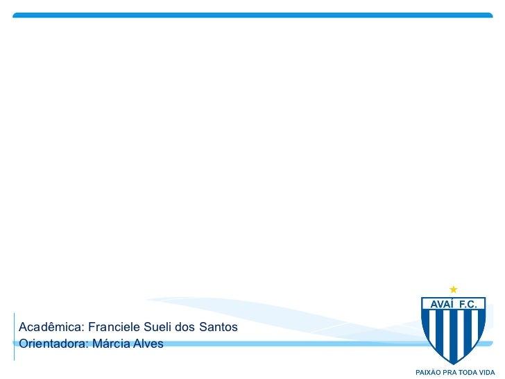 Eu sou Avaí: As personalidades como forma de promoção do clube. Acadêmica: Franciele Sueli dos Santos Orientadora: Márcia ...