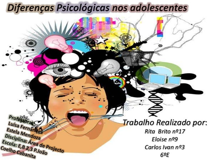 DiferençasPsicológicas nos adolescentes<br />Trabalho Realizado por:<br />Rita  Brito nº17<br />Eloise nº9<br />Carlos Iva...