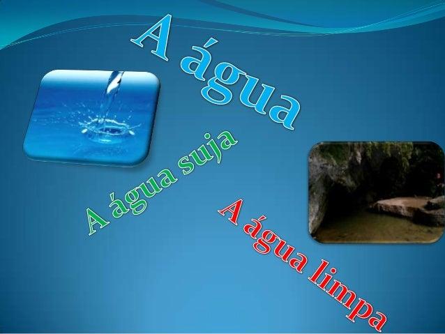  A água limpa é essencial ao ambiente, ao seres vivosincluindo: Os peixes(todo o tipo) e os humanos.