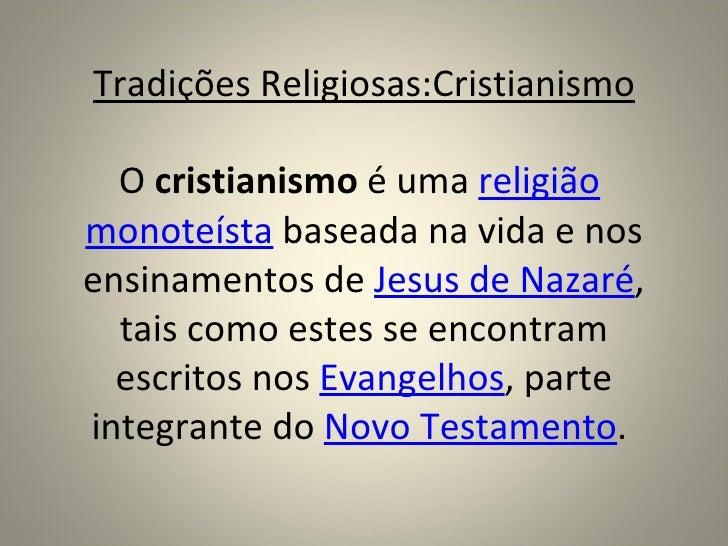 Tradições Religiosas:Cristianismo  O cristianismo é uma religiãomonoteísta baseada na vida e nosensinamentos de Jesus de N...