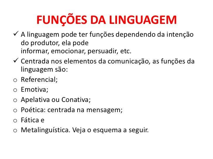 FUNÇÕES DA LINGUAGEM<br /><ul><li>A linguagem pode ter funções dependendo da intenção do produtor, ela pode informar, emoc...