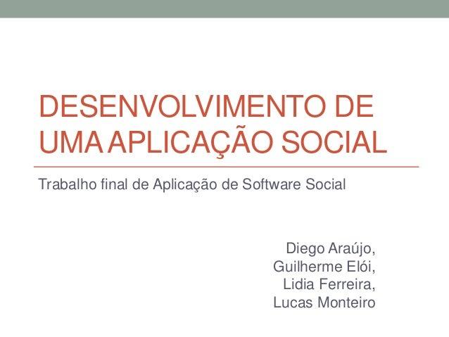 DESENVOLVIMENTO DEUMA APLICAÇÃO SOCIALTrabalho final de Aplicação de Software Social                                    Di...