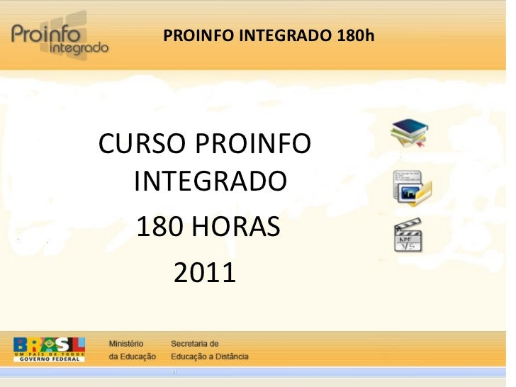 PROINFO INTEGRADO 180h CURSO PROINFO INTEGRADO  180 HORAS 2011