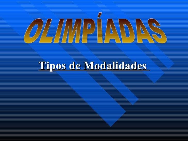 Tipos de Modalidades  OLIMPÍADAS