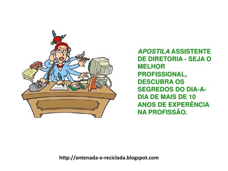 APOSTILA ASSISTENTE DE DIRETORIA - SEJA O MELHOR PROFISSIONAL, DESCUBRA OS SEGREDOS DO DIA-A-DIA DE MAIS DE 10 ANOS DE EXP...