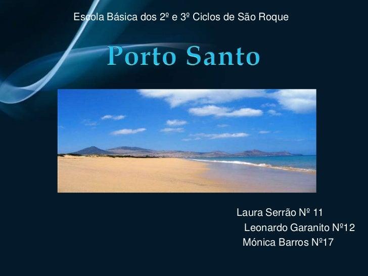 Escola Básica dos 2º e 3º Ciclos de São Roque<br />Porto Santo<br />Laura Serrão Nº 11 <br />                             ...