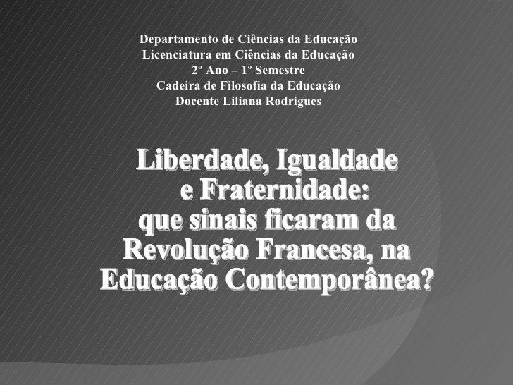 Liberdade, Igualdade e Fraternidade: que sinais ficaram da  Revolução Francesa, na  Educação Contemporânea? Departamento d...