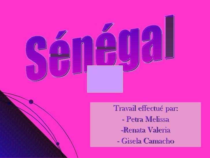Travail effectué par: - Petra Melissa -Renata Valeria - Gisela Camacho Sénégal