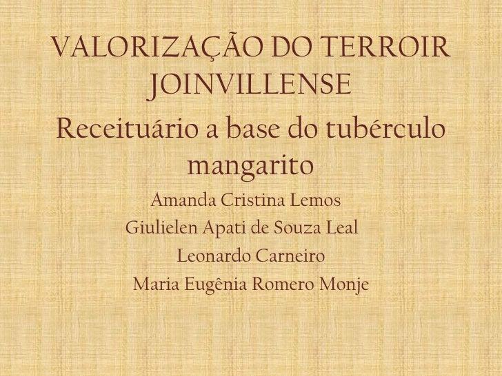 VALORIZAÇÃO DO TERROIR       JOINVILLENSEReceituário a base do tubérculo          mangarito        Amanda Cristina Lemos  ...
