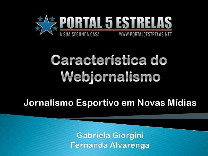 Característica do<br /> Webjornalismo<br />Jornalismo Esportivo em Novas Mídias<br />Gabriela Giorgini<br />Fernanda Alvar...