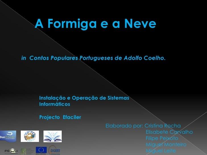 A Formiga e a Neve<br />in  Contos Populares Portugueses de Adolfo Coelho.<br />Instalação e Operação de Sistemas Informát...