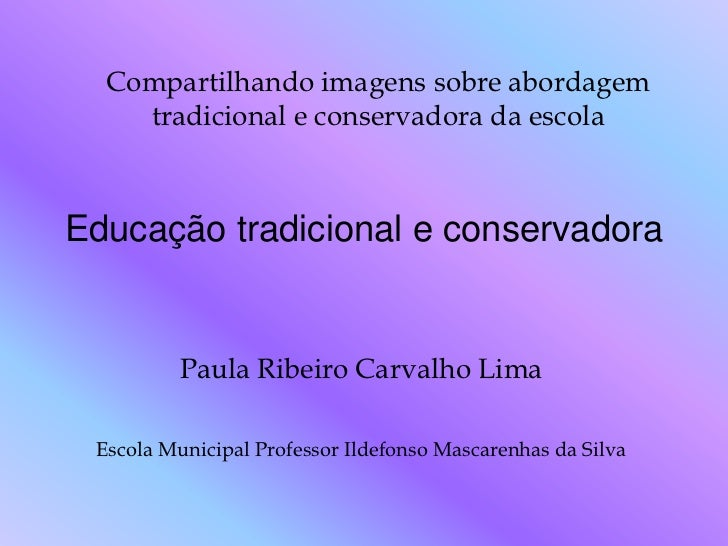 Compartilhando imagens sobre abordagem    tradicional e conservadora da escolaEducação tradicional e conservadora         ...