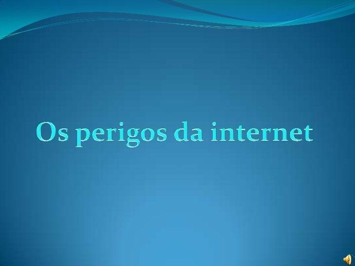 Os perigos da internet<br />