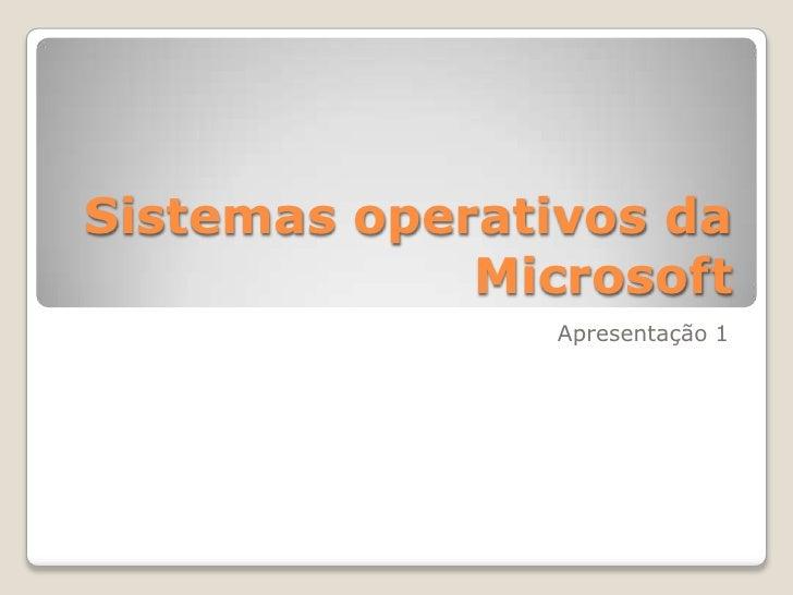 Sistemas operativos da Microsoft<br />Apresentação 1<br />