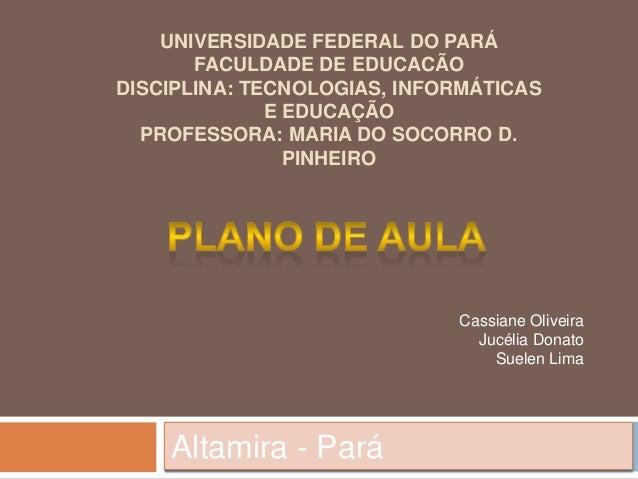 UNIVERSIDADE FEDERAL DO PARÁ       FACULDADE DE EDUCACÃODISCIPLINA: TECNOLOGIAS, INFORMÁTICAS              E EDUCAÇÃO  PRO...