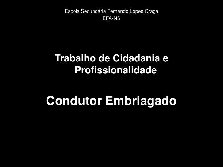Escola Secundária Fernando Lopes Graça                   EFA-NS      Trabalho de Cidadania e      Profissionalidade   Cond...