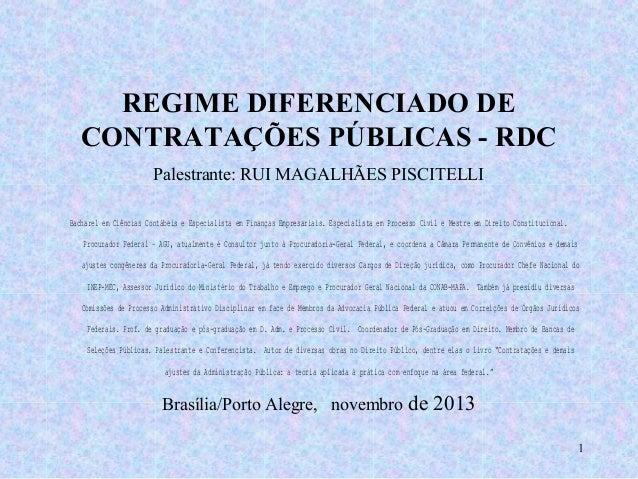 REGIME DIFERENCIADO DE CONTRATAÇÕES PÚBLICAS - RDC Palestrante: RUI MAGALHÃES PISCITELLI Bacharel em Ciências Contábeis e ...
