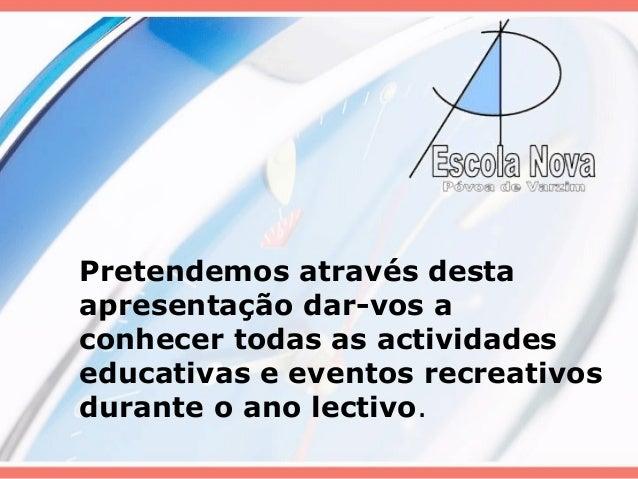 Pretendemos através desta  apresentação dar-vos a  conhecer todas as actividades  educativas e eventos recreativos  durant...