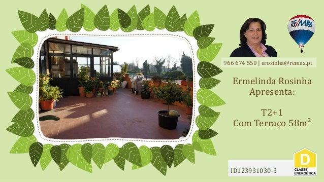 966 674 550 | erosinha@remax.pt Ermelinda Rosinha Apresenta: T2+1 Com Terraço 58m² ID123931030-3
