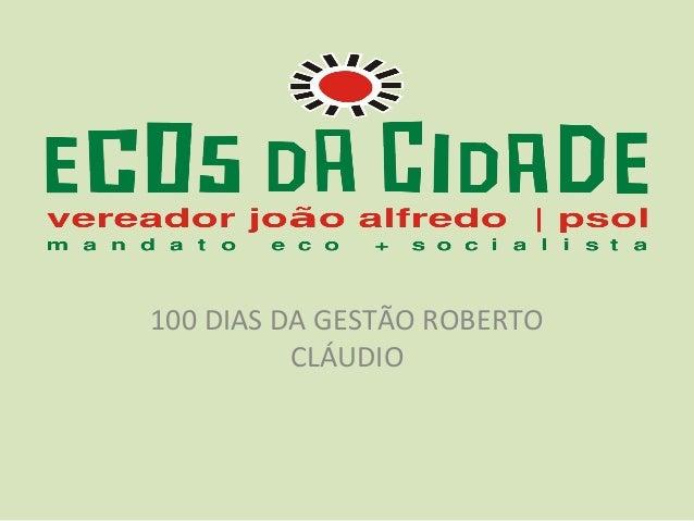 100 DIAS DA GESTÃO ROBERTO          CLÁUDIO