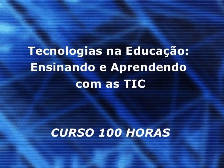 Tecnologias na Educação:  Ensinando e Aprendendo  com as TIC   CURSO 100 HORAS