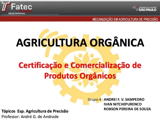 AGRICULTURA ORGÂNICA Grupo 4 : ANDREI F. V. SAMPEDRO IVAN NITCHEPURENCO ROBSON PEREIRA DE SOUZA Tópicos Esp. Agricultura d...