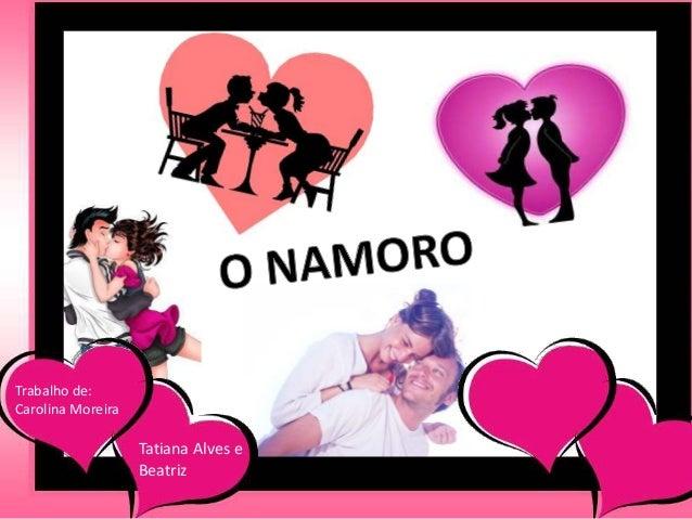 Trabalho de: Carolina Moreira Tatiana Alves e Beatriz