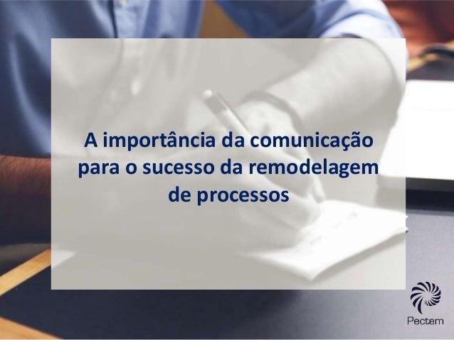 A importância da comunicação  para o sucesso da remodelagem  de processos