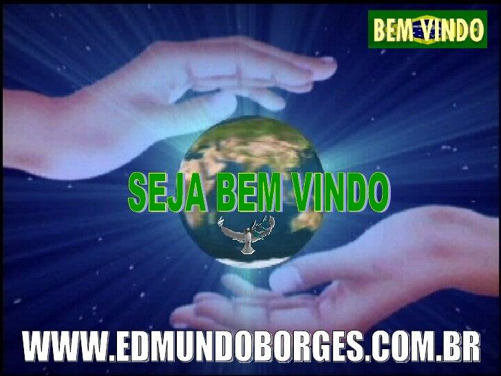 SEJA BEM VINDO WWW.EDMUNDOBORGES.COM.BR