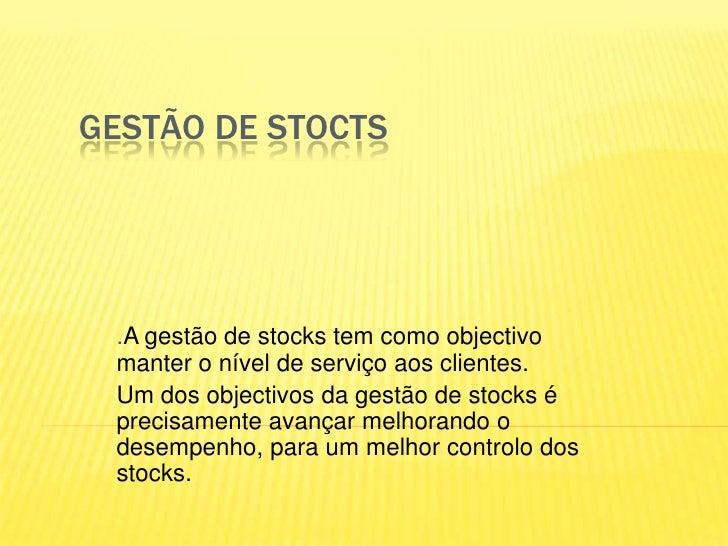 Gestão de stocts<br />.A gestão de stocks tem como objectivo manter o nível de serviço aos clientes.<br />Um dos objectivo...