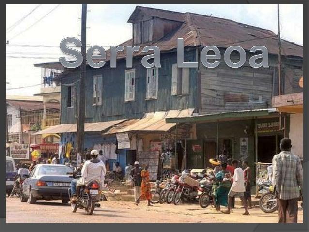 Nome Oficial: Repúblicada Serra LeoaPopulação: 6 MilhõesMoeda: LeoneNacionalidade: Leonesa