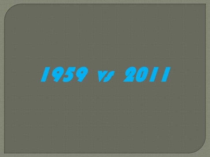 1959 vs 2011<br />