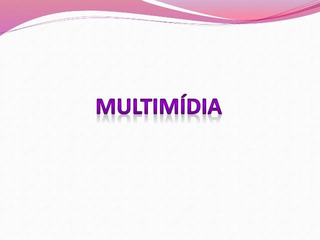 Conceito  O que é multimídia, onde se discutem os modos da comunicação entre homem e computador, mostrando-se as raízes d...