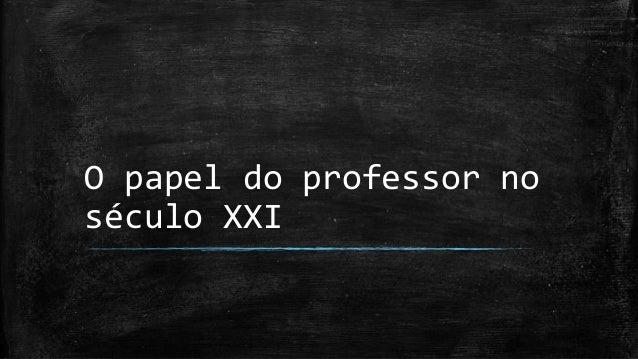 O papel do professor no século XXI