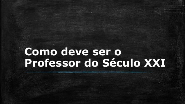 O papel do professor no sculo xxi como deve ser o professor do sculo xxi stopboris