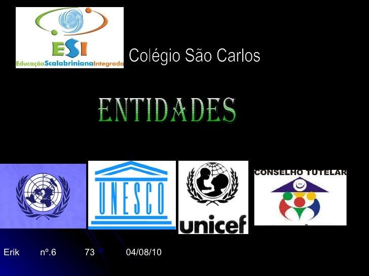 Colégio São Carlos Erik  nº.6  73  04/08/10 Entidades