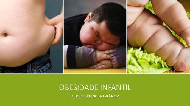 OBESIDADE INFANTIL  O DOCE SABOR DA INFÂNCIA
