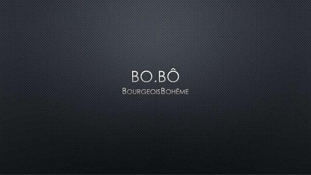 • BO.BÔ É A UNIÃO DE DUAS EXPRESSÕES: BOURGEOIS, QUE REPRESENTAA FACETA DE BEM SUCEDIDOS PROFISSIONAIS, HABITANTES DASGRAN...