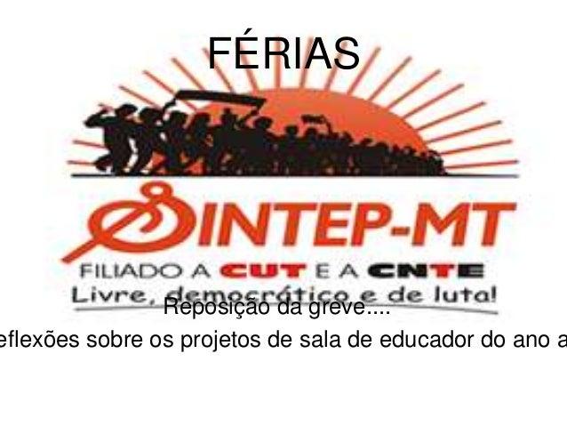 FÉRIAS Reposição da greve.... eflexões sobre os projetos de sala de educador do ano a
